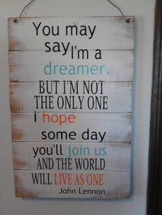 """John Lennon quote You may say I'm a dreamer - 14""""w x 21""""h hand-painted wood sign on Etsy, $37.00"""