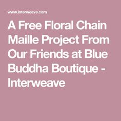 A Free Floral Chain Maille Project From Our Friends at Blue Buddha Boutique - Interweave