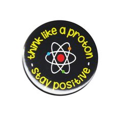 Think Like a Proton Stay Positive Button Badge Pin Science Chemistry Motivation for sale online