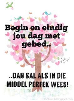 Afrikaans: begin en eindig elke dag met gebed Bible Verses Quotes, Encouragement Quotes, Wisdom Quotes, Uplifting Quotes, Inspirational Quotes, God Is For Me, Beautiful Verses, Inspiration For The Day, Afrikaanse Quotes