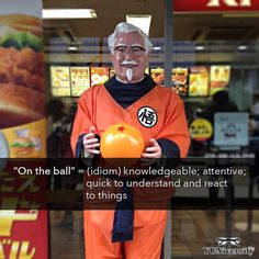 "The idiom ""on the ball"" means ""quick to understand and react to things."" For example ""Because Peter didn't get any sleep last night he is not on the ball today.""  In terms of the picture whoever came up with idea for a KFC-Dragon Ball Z promotion was on the ball.  #english #idiom #kfc #dragonballz #ontheball #beontheball #esl #efl"