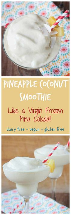 Pineapple Coconut Smoothie - Tastes just like a frozen piña colada, but virgin so your kids can enjoy it too. One sip of these dairy free smoothie will transport you poolside at your favorite resort. Make friends with the cabana boy because you're going to want to keep these coming! And if he sneaks in a little rum, I won't tell!
