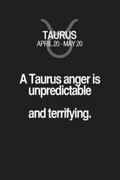 A Taurus anger is unpredictable and terrifying. Taurus | Taurus Quotes | Taurus Zodiac Signs