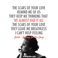 Profound+Love+Quotes | Adele, Rolling In The Deep Quote (About scars love feelings celebquote ...