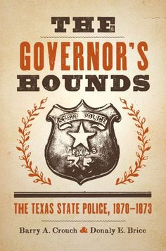 The Governor's Hounds: The Texas State Police, 1870-1873 (Jack and Doris Smothers Series in Texas History, Life, and Culture) by Barry A. Crouch http://www.amazon.com/dp/0292726791/ref=cm_sw_r_pi_dp_jopKub1AFE4E6