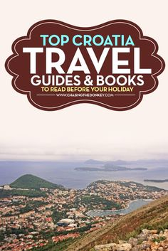 Croatia Travel Blog: So you're planning a trip to Croatia? Planning is half the fun. Which travel guide book is guaranteed to help you find the best places to visit? Check them out here!