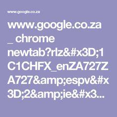 www.google.co.za _ chrome newtab?rlz=1C1CHFX_enZA727ZA727&espv=2&ie=UTF-8