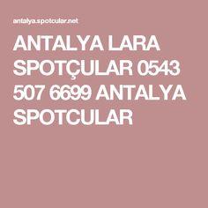 ANTALYA LARA SPOTÇULAR 0543 507 6699 ANTALYA SPOTCULAR