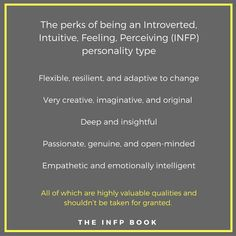 INFP - flexible, resilient, adaptive, creative, imaginative, original, deep, insightful, passionate, genuine, open-minded, empathetic, emotionally intelligent