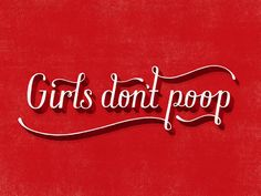"""Girls don't poop"", Lauren Hom, dailydishonesty.com // Always great."