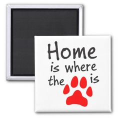 Home is where the paw print is white square magnet. Also available in black! #pets