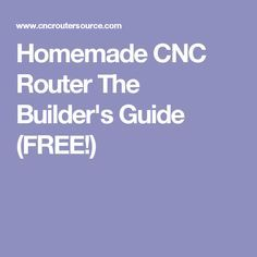 Homemade CNC Router The Builder's Guide (FREE!)