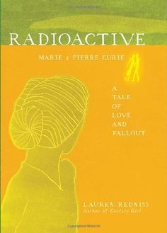 Radioactive: Marie and Pierre Curie