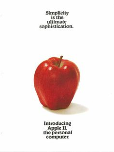 Brand: Apple; Communication Objective: This print advertisement highlights the simple/easy-to-use aspect of Apple products; Headline: Simplicity is the ultimate sophistication;  Illustration: An Apple;  The illustration of the apple works together with the headline because it associates complicated computers with a simple image of a common fruit and helps consumers remember their brand.