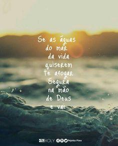 """""""Se as águas do mar da vida quiserem te afogar Segura na mão de Deus e vai…"""""""