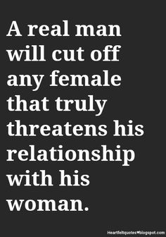 Mine is a pussssyyyyyy.A real man will cut off any female when he knows its the reason that the relationship is drifting and causing issues and problems between the two of them Real Men Quotes, Quotes For Him, Woman Quotes, True Quotes, Great Quotes, Quotes To Live By, Motivational Quotes, Inspirational Quotes, Emotional Cheating Quotes