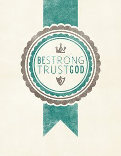 Be Strong Trust God by thebendystraw, via Flickr