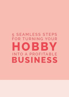 5 seamless steps for turning your hobby into a profitable business the elle company - Hobby Into Business Hobby Work Turning Hobby Into Business