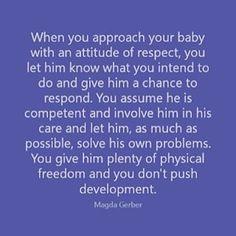 """¿Cómo se traduce el respeto en la primera infancia? Magda Gerber, especialista infantil expresa... """"Cuando te acercas a tu bebé con una actitud de respeto, le haces saber lo que tienes intenciones de hacer y le das la oportunidad de responder. Asumes que es competente y lo involucras en su cuidado, y dejas, tanto como sea posible, que resuelva sus propios problemas y no empujas el desarrollo."""" ~  MagdaGerber  #MagdaGerber  #RIE  #respect  #confidence #competence Infant Classroom, Montessori Classroom, Teaching Quotes, Education Quotes, Gentle Parenting, Parenting Quotes, Magda Gerber, Infant Curriculum, Infant Lesson Plans"""