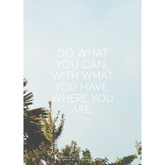 Do what you can, with what you have, where you are  #quoteoftheday #quote #quotes #wiseword #wisewords #wisdom #lifequote #lifequotes #life #love #word #words #true #meaningful #sky #bluesky #palms #palmtrees #reflect #pinterest #Padgram