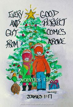 """""""Every good and perfect gift is from above, coming down from the Father of heavenly lights, who does not change like shifting shadows."""" James 1:17 (Scripture doodle of encouragement, Acrylics 139, Christmas, Bible Art Journaling, Bible Study, Sunday School, Children's Church, Youth Group, VBS, Devotional)"""