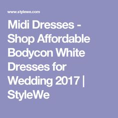 Midi Dresses - Shop Affordable Bodycon White Dresses for Wedding 2017 | StyleWe