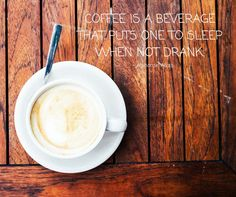 Coffee is a beverage that puts one to sleep when not drank - Alphonse Allais