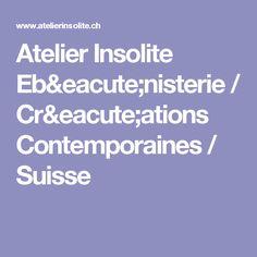 Atelier Insolite Ebénisterie / Créations Contemporaines / Suisse