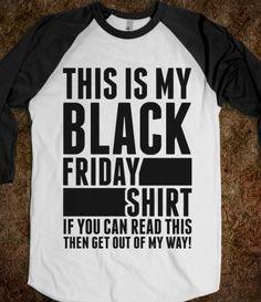 Black Friday Shirt ((need it.))  ((<<-- looks like I've pinned it before?! Lol..))