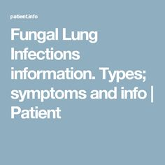 Fungal Lung Infections information. Types; symptoms and info | Patient