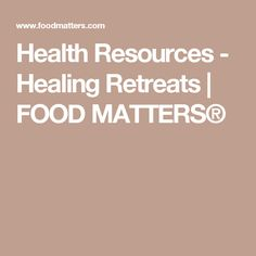 Health Resources - Healing Retreats | FOOD MATTERS®