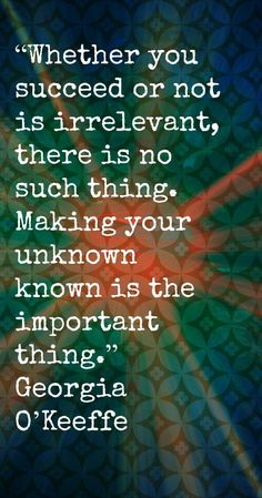 Inspirational artist quotes - Georgia O'Keeffe - making your unknown known The Words, Cool Words, Marcel Duchamp, Famous Quotes, Best Quotes, Famous Artist Quotes, Famous Artists Paintings, Quotes To Live By, Life Quotes