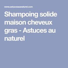 Shampoing solide maison cheveux gras - Astuces au naturel