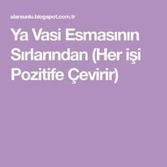 Ya Vasi Esmasının Sırlarından (Her işi Pozitife Çevirir) - Powerful Words Powerful Words, The Guardian, Islamic Quotes, Allah, Positivity, Model, Crafts, Tinkerbell, Prayer