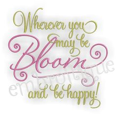 Wherever You May Be BLOOM and Be Happy Spring - Instant Email Delivery Download Machine embroidery design by Embroitique on Etsy https://www.etsy.com/listing/71914876/wherever-you-may-be-bloom-and-be-happy