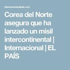 Corea del Norte asegura que ha lanzado un misil intercontinental | Internacional | EL PAÍS