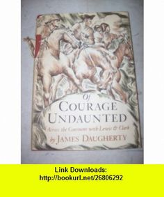 OF COURAGE UNDAUNTED. Across the Continent with Lewis  Clark. James Daugherty ,   ,  , ASIN: B001L47EDU , tutorials , pdf , ebook , torrent , downloads , rapidshare , filesonic , hotfile , megaupload , fileserve