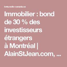 Immobilier: bond de 30% des investisseurs étrangers àMontréal | AlainStJean.com, EquipeAlainStJean.com Canada, Bond, Real Estate Broker, Investing, Home