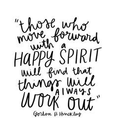 those who move forward with a HAPPY SPIRIT will find that things will always work out. =)