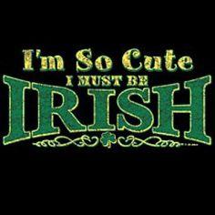 I'm so cute I must be Irish ... ;-)