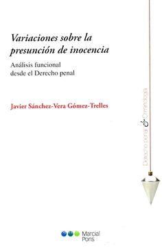 Variaciones sobre la presunción de inocencia : análisis funcional desde el derecho penal / Javier Sánchez-Vera Gómez-Trelles. - Madrid [etc.] : Marcial Pons, 2012
