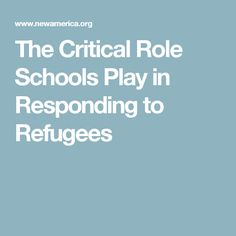The Critical Role Schools Play in Responding to Refugees