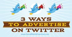 3 Ways to Advertise on Twitter For Business, Business Profile, Pinterest For Business, Internet Marketing, Online Marketing, Social Media Marketing, Digital Marketing, Social Media Trends, Social Media Channels