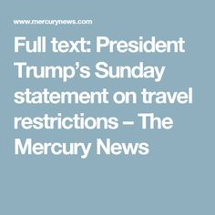 Full text: President Trump's Sunday statement on travel restrictions – The Mercury News