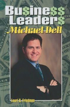 Michael Dell (Business Leaders) by Lauri S. Friedman,http://www.amazon.com/dp/1599350831/ref=cm_sw_r_pi_dp_PlZvtb01A4MPVG26