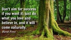Don't aim for success if you what it; just do what you love and believe in and it will come naturally. #Successquotes #quotesforwriters