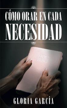 """""""Cómo orar en cada necesidad"""", Gloria García.  Guía práctica ideada para toda clase de personas que quieran orar a Dios. Prayers, Spirituality, Words, People"""