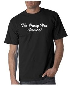 Party Has Arrived T-shirt from DesignerTeez