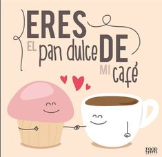 Eres el pan dulce de mi café =)