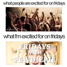 Even though he rarely makes the Fridays with PewDiePie vids on an actual Friday